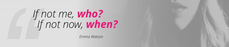 If not me, who? If not now, when? - Emma Watson